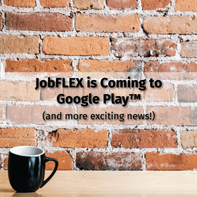 JobFLEX is coming to Google Play (and more exciting news!)