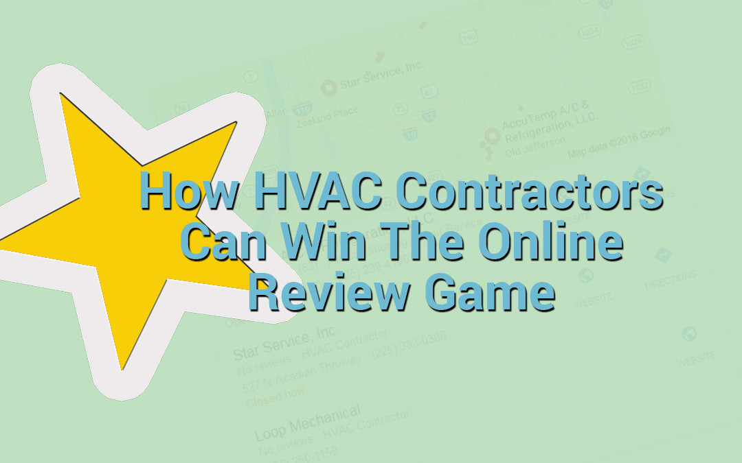 HVAC Contractors – How online reviews can make or break your business