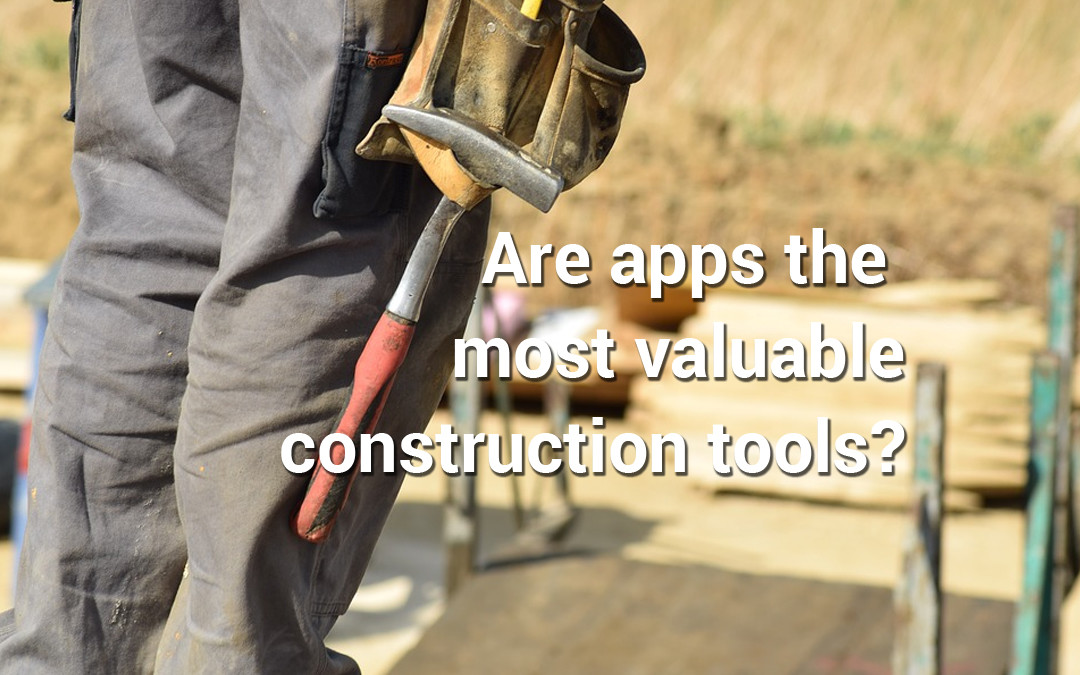 How Construction Companies Benefit from Using Apps