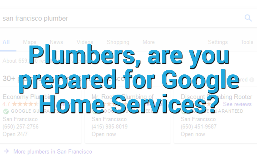 Plumbers, Are You Ready For Google Home Services? | JobFLEX