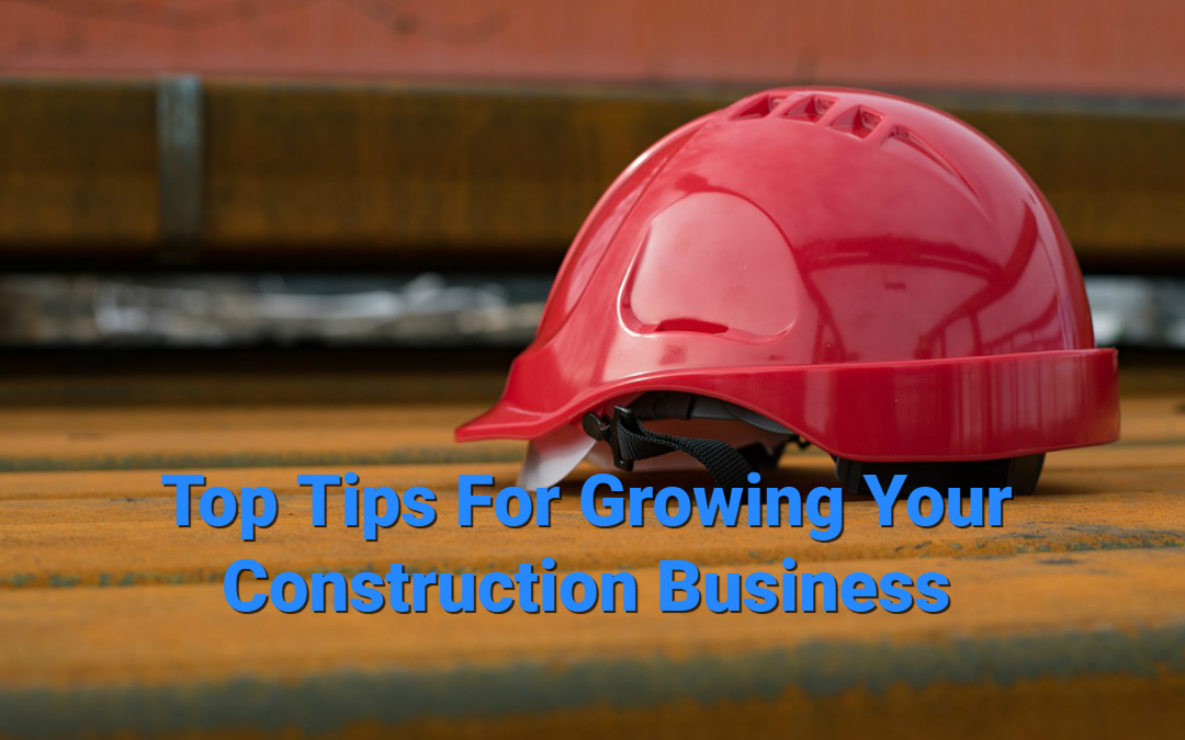 Tips to Grow Your Construction Business